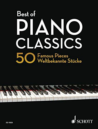 Best of Piano Classics: 50 Famous Pieces: 50 Famous Pieces for Piano. Klavier. (Best of Classics)