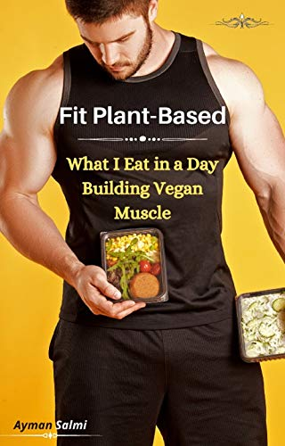 Fit Plant-Based: What I Eat in a Day Building Vegan Muscle (English Edition)