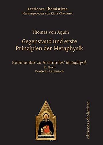 Gegenstand und erste Prinzipien der Metaphysik: Kommentar zu Aristoteles' Metaphysik. Deutsch - Lateinisch 11. Buch (Lectiones Thomisticae)