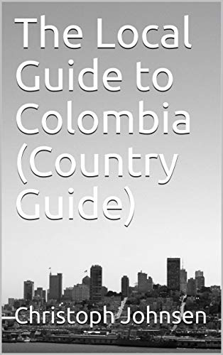 The Local Guide to Colombia (Country Guide) (English Edition)