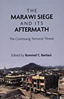 The Marawi Siege and Its Aftermath: The Continuing Terrorist Threat