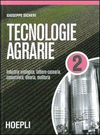 Tecnologie agrarie. Per le Scuole superiori. Industria enologica, lattiero-casearia, conserviera, olearia, molitoria (Vol. 2)