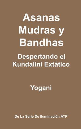 Asanas, Mudras y Bandhas - Despertando el Kundalini Extático (La Serie de Iluminación AYP nº 4)