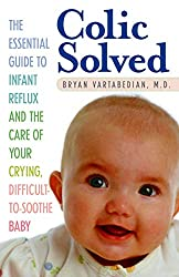 Colic Solved: The Essential Guide to Infant Reflux and the Care of Your Crying, Difficult-To-Soothe Baby by Bryan Vartabedian