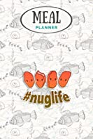 Meal Planner - Cool Nug Life Chicken Nugget Cute Funny Gifts For Boys Kids: Track And Plan Your Meals Weekly (53 Week Food Planner / Journal / Calendar / Diary / Log): Shopping List, Meal Prep And Planning Grocery List