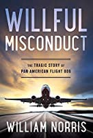 Willful Misconduct: The Tragic Story of Pan American Flight 806