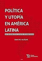 POLÍTICA Y UTOPÍA EN AMERICA LATINA