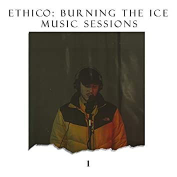 Ethico: Burning the Ice Music Sessions 1