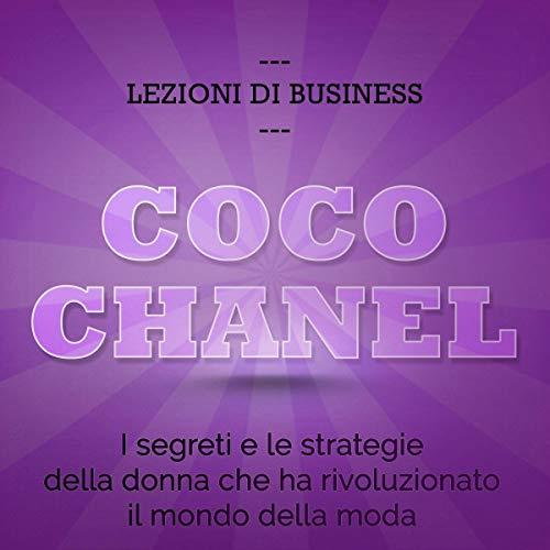 Coco Chanel. I segreti e le strategie della donna che ha rivoluzionato il mondo della moda copertina