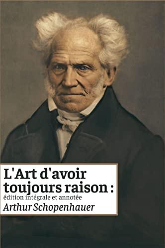 L'Art d'avoir toujours raison : édition intégrale et annotée: (format de poche) (French Edition)