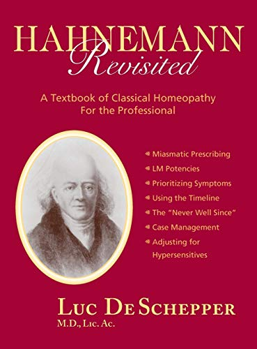 Hahnemann Revisited: A Textbook of Classical Homeopathy for the Professional