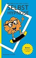 Selbsthypnose: Der Weg in eine neue Freiheit