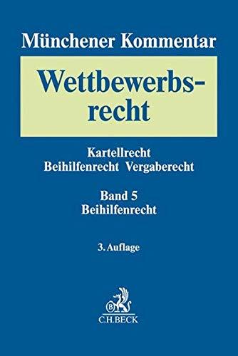 Münchener Kommentar zum Wettbewerbsrecht Bd. 5: Beihilfenrecht