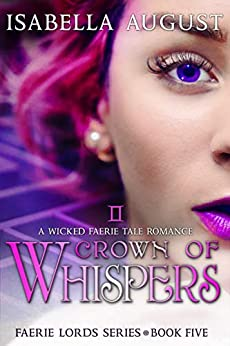 Crown of Whispers: A Wicked Faerie Tale Romance (Faerie Lords Book 5) by [Isabella August]