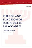 The Use and Function of Scripture in 1 Maccabees (Library of Second Temple Studies)