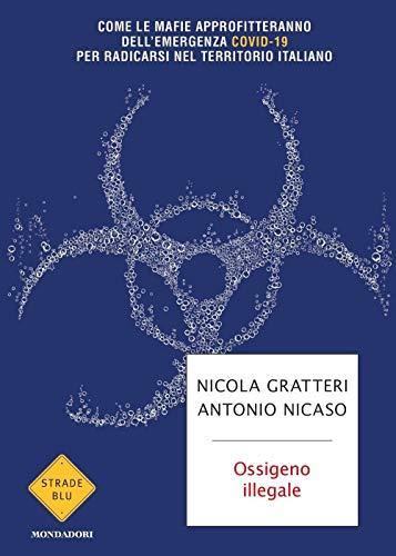 Ossigeno illegale. Come le mafie approfitteranno dell'emergenza Covid-19 per radicarsi nel territorio italiano (Copertina flessibile)