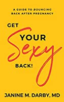 Get Your Sexy Back!: A Guide to Bouncing Back After Pregnancy
