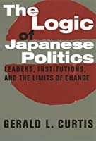 The Logic of Japanese Politics: Leaders, Institutions, and the Limits of Change (Studies of the East Asian Institute)