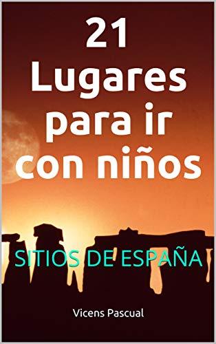21 Lugares para ir con niños : SITIOS DE ESPAÑA eBook: Pascual, Vicens: Amazon.es: Tienda Kindle