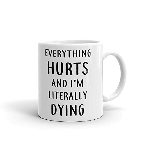 Everything Hurts and I'm Dying Coffee Tea Ceramic Mug Office Work Cup Gift 15 oz
