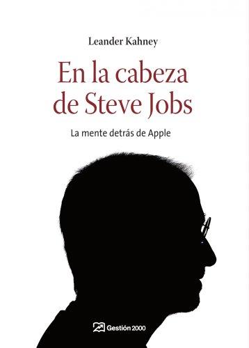 Download En la cabeza de Steve Jobs : la mente detrás de Apple 8498750199