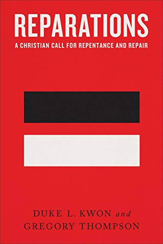Compare Textbook Prices for Reparations: A Christian Call for Repentance and Repair  ISBN 9781587434501 by Kwon, Duke L.,Thompson, Gregory