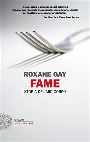 Fame: Storia del mio corpo (Einaudi. Stile libero big Vol. 67)