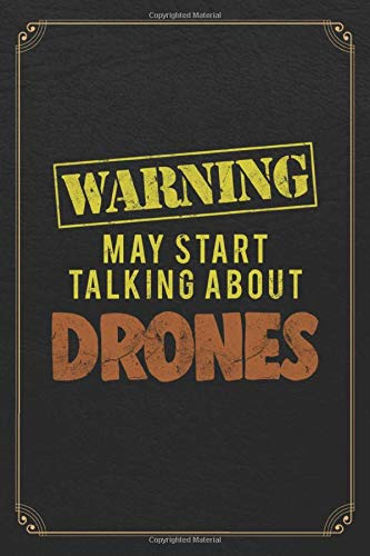 Warning May Start Talking About Drones: Drone Pilot Funny Blank Lined Journal