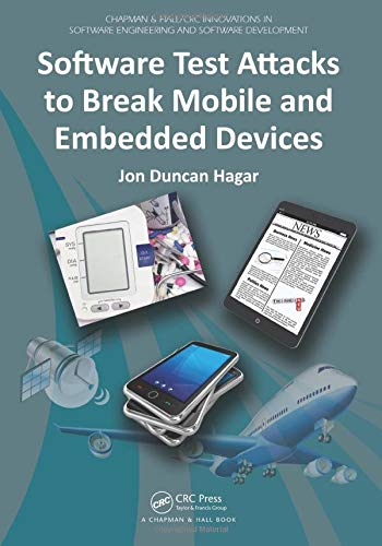 Software Test Attacks to Break Mobile and Embedded Devices (Chapman & Hall/CRC Innovations in Software Engineering and Software Development)