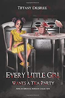 Every Little Girl Wants a Tea Party (Spiritless Souls of the Stars)