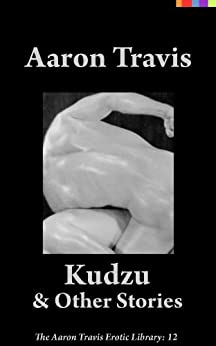 [Aaron Travis]のKudzu and Other Stories (The Aaron Travis Erotic Library Book 12) (English Edition)
