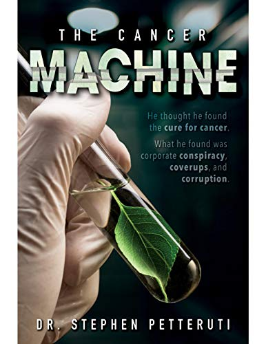 The Cancer Machine by Petteruti, Stephen