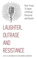 Laughter, Outrage and Resistance: Post-Trump TV Satire in Political Discourse and Dissent