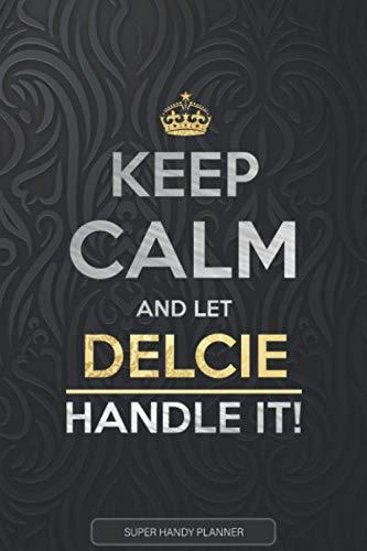 Delcie: Keep Calm And Let Delcie Handle It - Delcie Name Custom Gift Planner Calendar Notebook Journal