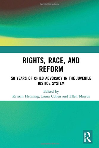 Compare Textbook Prices for Rights, Race, and Reform: 50 Years of Child Advocacy in the Juvenile Justice System 1 Edition ISBN 9781138094697 by Henning, Kristin,Cohen, Laura,Marrus, Ellen