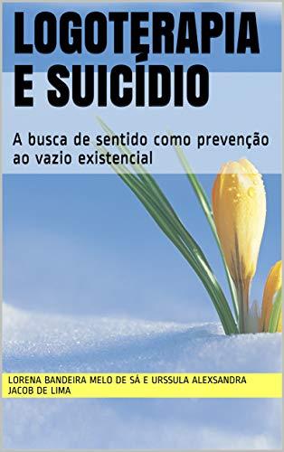 Logoterapia e suicídio: A busca de sentido como prevenção ao vazio existencial