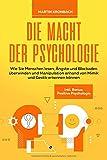 Die Macht der Psychologie: Wie Sie Menschen lesen, Ängste und Blockaden überwinden und Manipulation anhand von Mimik und Gestik erkennen können inkl. Bonus: Positive Psychologie