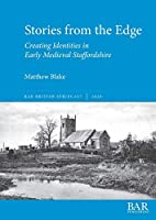 Stories from the Edge: Creating Identities in Early Medieval Staffordshire (BAR British)