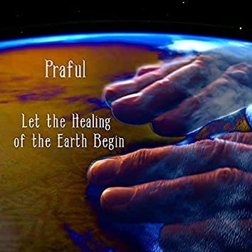 Let the Healing of the Earth Begin