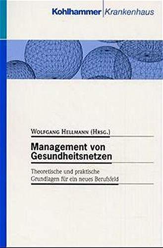 Management von Gesundheitsnetzen: Theoretische und praktische Grundlagen für ein neues Berufsfeld