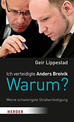Ich verteidigte Anders Breivik. Warum?: Meine schwierigste Strafverteidigung