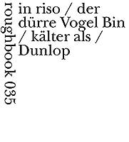 in riso / der duerre Vogel Bin / kaelter als / Dunlop