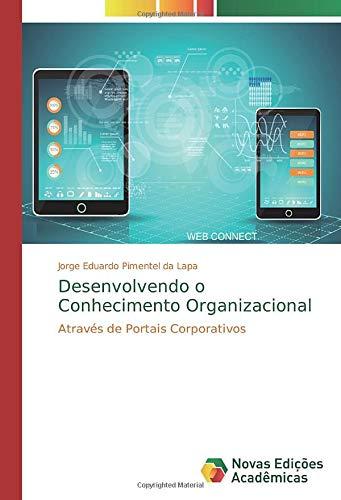 Desenvolvendo o Conhecimento Organizacional: Através de Portais Corporativos