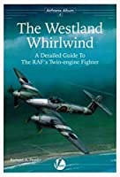 The Westland Whirlwind - A Detailed Guide to the RAF's Twin-Engine Fighter (Airframe Album)