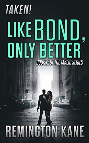 Taken! - Like Bond, Only Better (A Taken! Novel Book 12) by [Remington Kane]