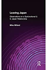 Leaving Japan: Observations on a Dysfunctional U.S.-Japan Relationship (An East Gate Book) Kindle Edition