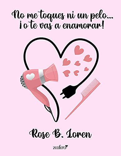 No me toques ni un pelo… ¡o te vas a enamorar! de Rose B. Loren