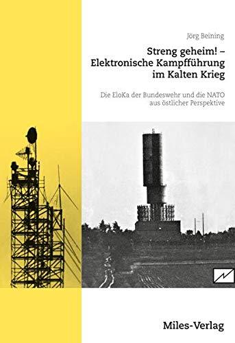 Streng geheim! Elektronische Kampfführung im Kalten Krieg.: Die EloKa der Bundeswehr und NATO aus östlicher Perspektive