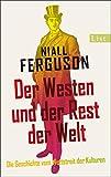 Der Westen und der Rest der Welt: Die Geschichte vom Wettstreit der Kulturen - Niall Ferguson