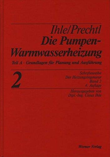 """Die Pumpenwarmwasserheizung Band 2 A: Teil A: Grundlagen für Planung und Ausführung: Grundlagen zur Planung und Ausführung (Schriftenreihe """"Der Heizungsingenieur"""")"""
